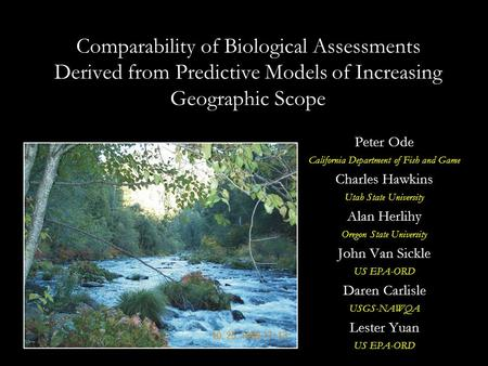 Comparability of Biological Assessments Derived from Predictive Models of Increasing Geographic Scope Peter Ode California Department of Fish and Game.