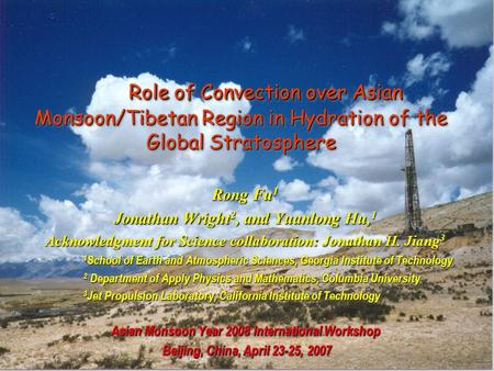 Role of Convection over Asian Monsoon/Tibetan Region in Hydration of the Global Stratosphere Rong Fu 1 Jonathan Wright 2, and Yuanlong Hu, 1 Acknowledgment.