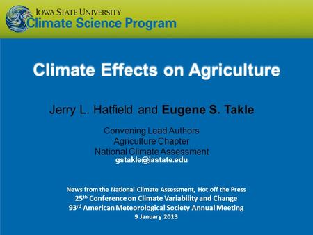Jerry L. Hatfield and Eugene S. Takle Convening Lead Authors Agriculture Chapter National Climate Assessment Climate Effects on Agriculture.