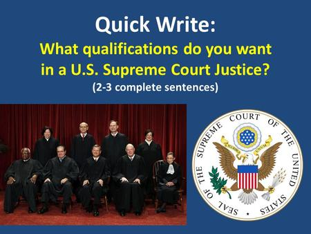 Quick Write: What qualifications do you want in a U.S. Supreme Court Justice? (2-3 complete sentences)