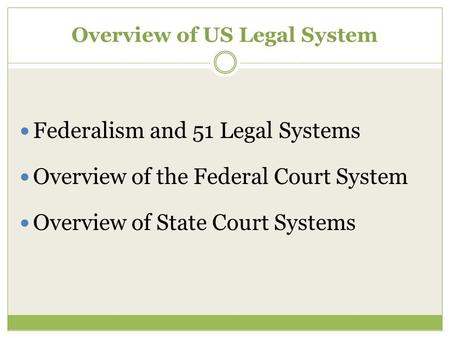 Overview of US Legal System Federalism and 51 Legal Systems Overview of the Federal Court System Overview of State Court Systems.