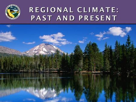 REGIONAL CLIMATE: PAST AND PRESENT REGIONAL CLIMATE: PAST AND PRESENT.