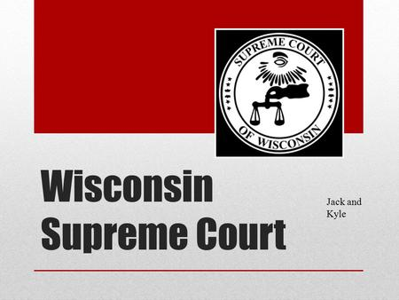 Wisconsin Supreme Court Jack and Kyle. Jurisdiction and Justices The court is the highest appellate court in WI and has jurisdiction over original actions.
