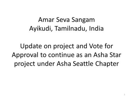 Amar Seva Sangam Ayikudi, Tamilnadu, India Update on project and Vote for Approval to continue as an Asha Star project under Asha Seattle Chapter 1.