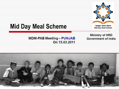 1 Mid Day Meal Scheme Ministry of HRD Government of India MDM-PAB Meeting – PUNJAB On 15.03.2011.