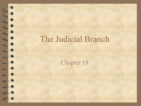The Judicial Branch Chapter 18. Judicial Branch 4 Final part of the government 4 Interprets the laws –Determines right or wrong –Checks for fairness of.