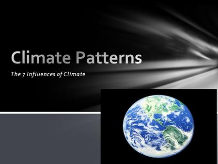 The 7 Influences of Climate. Climate-vegetation Vegetation-climate. Soil does matter. Plants –slow winds, absorb water, absorb heat Slow down surface.