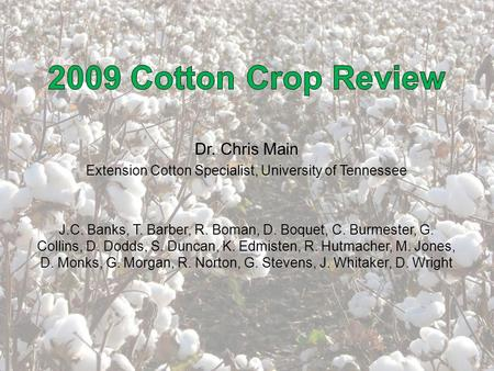 Beltwide Prod. Conf.1/6/2010 Dr. Chris Main Extension Cotton Specialist, University of Tennessee J.C. Banks, T. Barber, R. Boman, D. Boquet, C. Burmester,