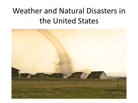 Weather and Natural Disasters in the United States.