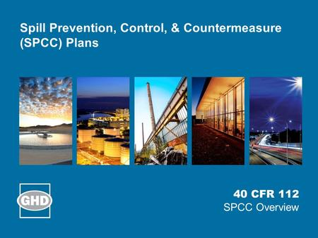Spill Prevention, Control, & Countermeasure (SPCC) Plans 40 CFR 112 SPCC Overview.