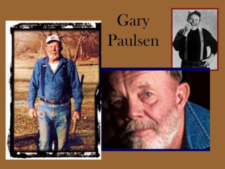 Gary Paulsen. What made the man? Influences and Biographical Information born in Minnesota on May 17, 1939; ran away from a difficult home life at age.