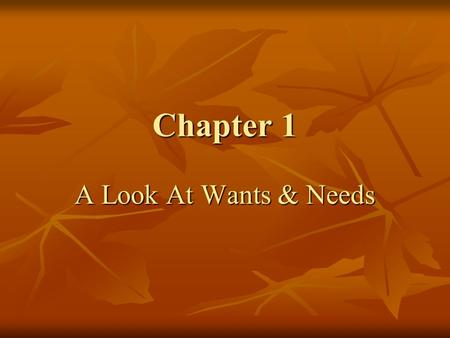 Chapter 1 A Look At Wants & Needs.