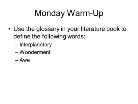 Monday Warm-Up Use the glossary in your literature book to define the following words: –Interplanetary –Wonderment –Awe.