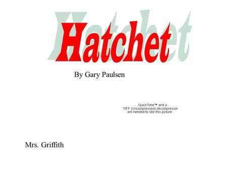 Hatchet By Gary Paulsen Mrs. Griffith.