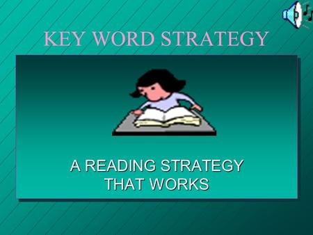 KEY WORD STRATEGY A READING STRATEGY THAT WORKS WHAT IS THE KEY WORD STRATEGY? The process of reading a paragraph and then going back and highlighting.