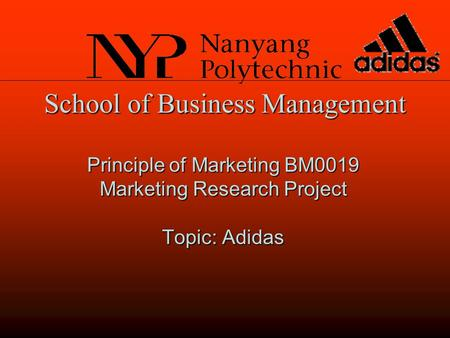 School of Business Management Principle of Marketing BM0019 Marketing Research Project Topic: Adidas.