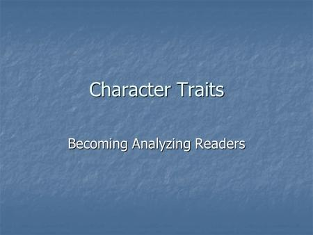 Character Traits Becoming Analyzing Readers. *Character A person or an animal that takes part in a literary work Protagonist: The main character in a.
