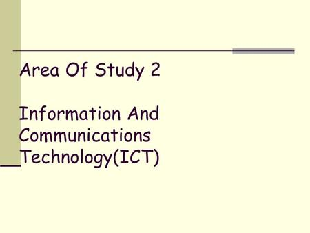 Area Of Study 2 Information And Communications Technology(ICT)