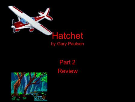 Hatchet by Gary Paulsen Part 2 Review. THE PREDATOR One night, while sleeping, a porcupine comes into Brian's shelter looking for food.