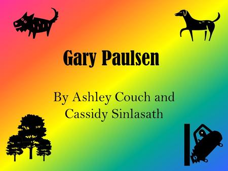 Gary Paulsen By Ashley Couch and Cassidy Sinlasath.