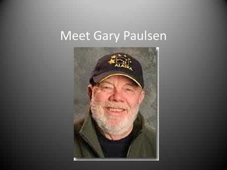Meet Gary Paulsen. About Gary Paulsen Developed a passion for reading at a young age when a librarian gave him his own library card At 14 he ran away.