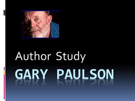 Author Study. A Little Bit about the Author  Gary Paulsen has written many books for young adults. His wife, Ruth Wright Paulsen has illustrated his.
