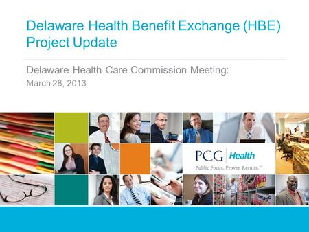 Delaware Health Benefit Exchange (HBE) Project Update Delaware Health Care Commission Meeting: March 28, 2013.