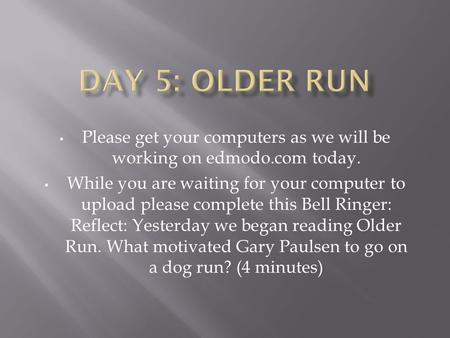 Please get your computers as we will be working on edmodo.com today. While you are waiting for your computer to upload please complete this Bell Ringer: