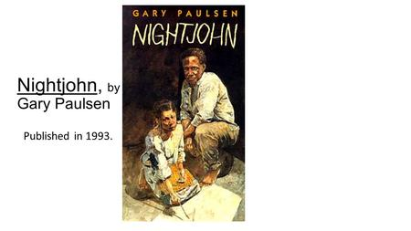 Nightjohn, by Gary Paulsen Published in 1993.. CHARACTERS MammyClel Waller Delie Owner of slaves Not Sarny's birthmom Controls with whips, dogs, gun Slave.