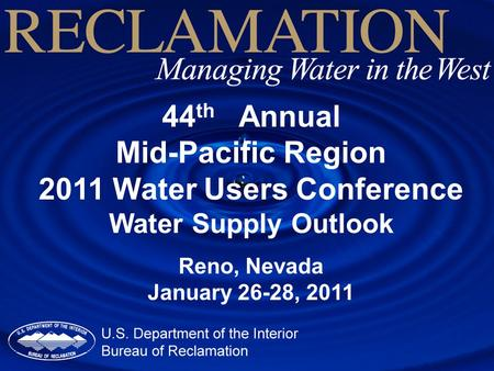 44 th Annual Mid-Pacific Region 2011 Water Users Conference Water Supply Outlook Reno, Nevada January 26-28, 2011.