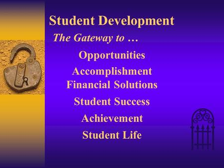 Student Development The Gateway to … Opportunities Accomplishment Financial Solutions Student Success Achievement Student Life.