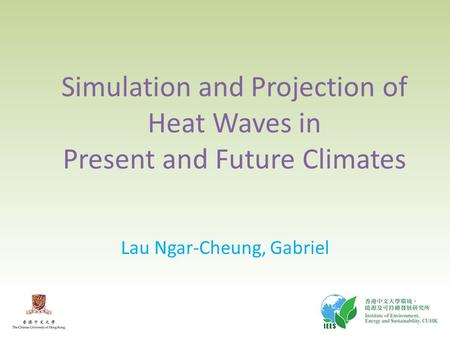 Simulation and Projection of Heat Waves in Present and Future Climates Lau Ngar-Cheung, Gabriel.