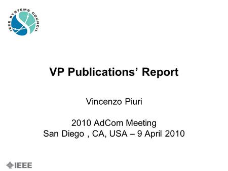 VP Publications' Report Vincenzo Piuri 2010 AdCom Meeting San Diego, CA, USA – 9 April 2010.