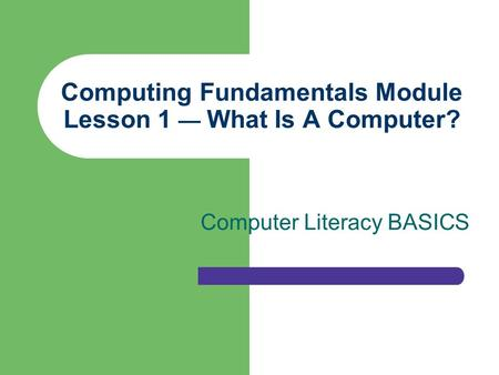 Computing Fundamentals Module Lesson 1 — What Is A Computer?