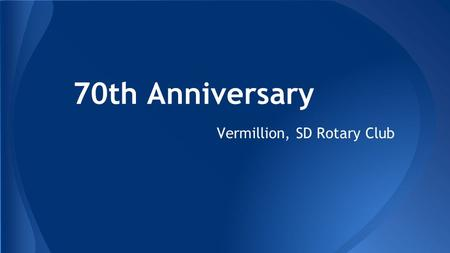 70th Anniversary Vermillion, SD Rotary Club. 1. In what year was Rotary founded? 1877190519181931.