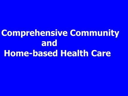 Comprehensive Community and Home-based Health Care.