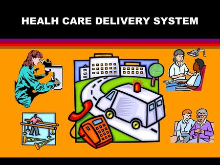 HEALH CARE DELIVERY SYSTEM General Hospital l Facility where patients are hospitalized a short time (few days to a few weeks) l Provide a wide range.