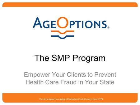The SMP Program Empower Your Clients to Prevent Health Care Fraud in Your State.