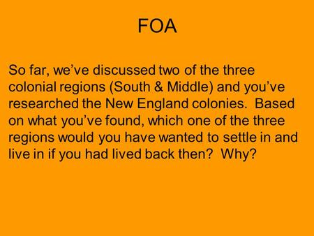 FOA So far, we've discussed two of the three colonial regions (South & Middle) and you've researched the New England colonies. Based on what you've found,