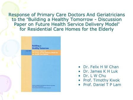 "Response of Primary Care Doctors And Geriatricians to the "" Building a Healthy Tomorrow - Discussion Paper on Future Health Service Delivery Model "" for."