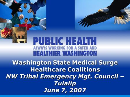 Washington State Medical Surge Healthcare Coalitions NW Tribal Emergency Mgt. Council – Tulalip June 7, 2007.