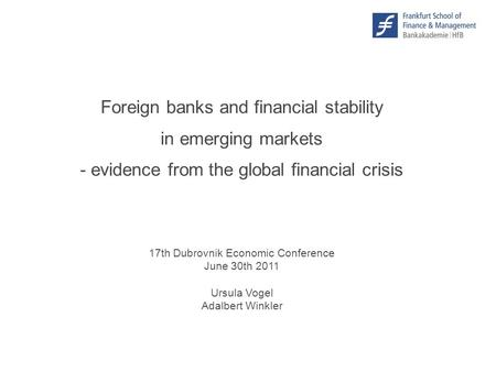 Foreign banks and financial stability in emerging markets - evidence from the global financial crisis © F r a n k f u r t – S c h o o l. d e 17th Dubrovnik.