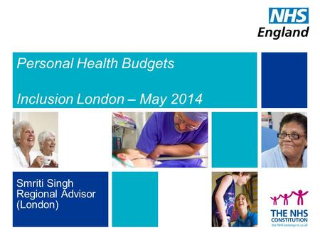 Personal Health Budgets Inclusion London – May 2014 Smriti Singh Regional Advisor (London)