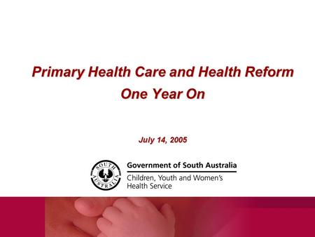 Primary Health Care and Health Reform One Year On July 14, 2005.