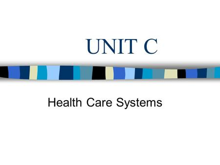 UNIT C Health Care Systems General Hospitals General Hospitals Treat a wide range of conditions & age groups: usually provide diagnostic, medical, surgical.