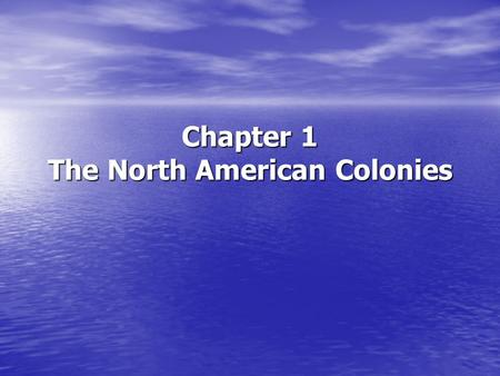 Chapter 1 The North American Colonies. Native American Peoples, Spain, and France Native American Peoples, Spain, and France 1. Native Americans Prior.