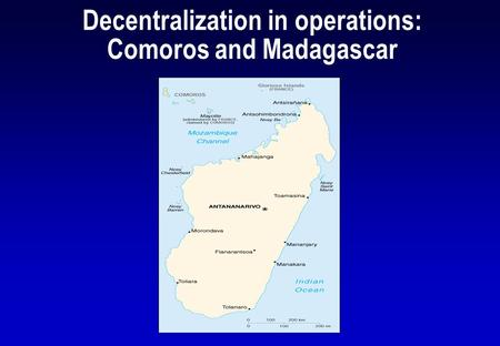 Decentralization in operations: Comoros and Madagascar.