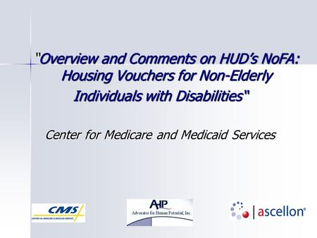 """Overview and Comments on HUD's NoFA: Housing Vouchers for Non-Elderly Individuals with Disabilities"" Center for Medicare and Medicaid Services."