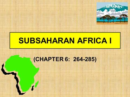 SUBSAHARAN AFRICA I (CHAPTER 6: 264-285). MAJOR GEOGRAPHIC QUALITIES A plateau continent that is physiographically unique Comprised of dozens of nations.