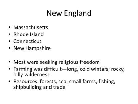 New England Massachusetts Rhode Island Connecticut New Hampshire Most were seeking religious freedom Farming was difficult—long, cold winters; rocky, hilly.